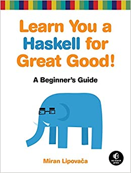 Learn You a Haskell for Great Good! A Beginner's Guide Lipovaca, Miran 9781593272838