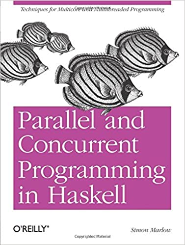 Parallel and Concurrent Programming in Haskell Techniques for Multicore and Multithreaded Programming Marlow, Simon 9781449335946