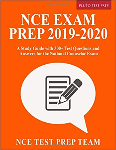 NCE Exam Prep 2019-2020 A Study Guide with 300+ Test Questions and Answers for the National Counselor Exam Test Prep Team, NCE 9781095103463