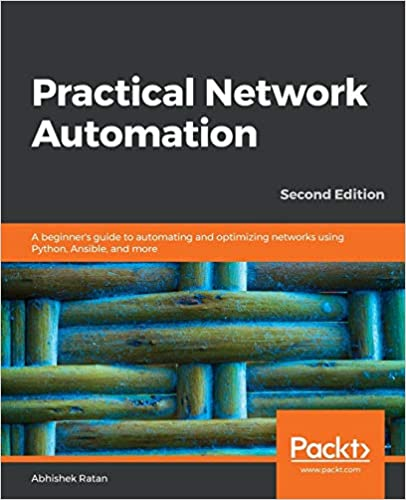 Practical Network Automation A beginner's guide to automating and optimizing networks using Python, Ansible, and more, 2nd Edition Ratan, Abhishek 9781789955651