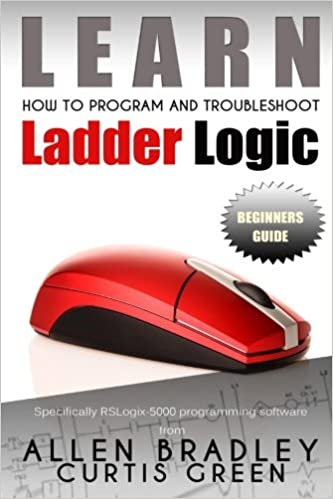 Learn How To Program And Troubleshoot Ladder Logic Green, Curtis 9781508474920