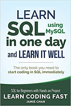 SQL Learn SQL (using MySQL) in One Day and Learn It Well. SQL for Beginners with Hands-on Project. (Learn Coding Fast with Hands-On Project) LCF Publishing, Chan, Jamie 9781731039668
