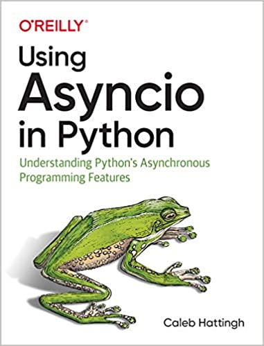 Using Asyncio in Python Understanding Python's Asynchronous Programming Features Hattingh, Caleb 9781492075332