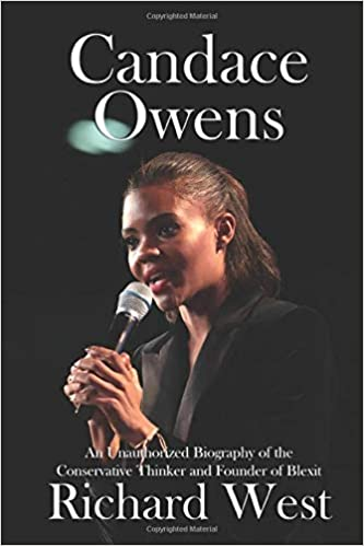 Candace Owens An Unauthorized Biography of the Conservative Thinker and Founder of Blexit West, Richard 9798615855030