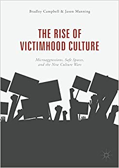 The Rise of Victimhood Culture Microaggressions, Safe Spaces, and the New Culture Wars Campbell, Bradley, Manning, Jason 9783319703282