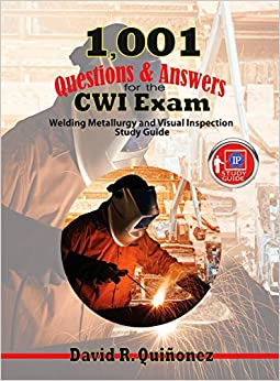 1,001 Questions & Answers for the CWI Exam Welding Metallurgy and Visual Inspection Study Guide (9780831136291) Quinonez, David Ramon