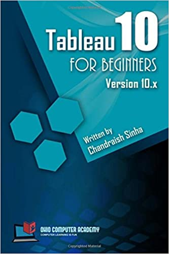 Tableau 10 for Beginners Step by Step guide to developing visualizations in Tableau 10 9781546493044 Computer Science  @