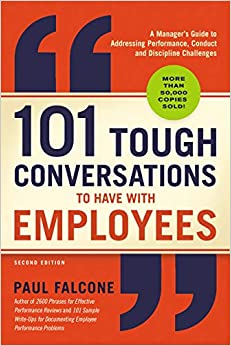 101 Tough Conversations to Have with Employees A Manager's Guide to Addressing Performance, Conduct, and Discipline Challenges Falcone, Paul 9781400212019