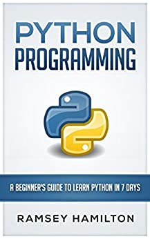 PYTHON PROGRAMMING A BEGINNER'S GUIDE TO LEARN PYTHON IN 7 DAYS, Hamilton, Ramsey