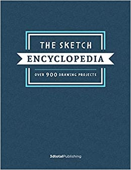 The Sketch Encyclopedia Over 900 drawing projects Publishing, 3DTotal 9781909414648