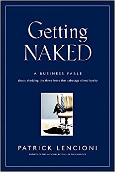 Getting Naked A Business Fable About Shedding The Three Fears That Sabotage Client Loyalty Lencioni, Patrick 8601300492698