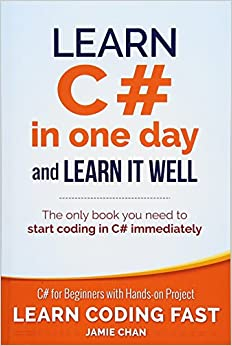 Learn C# in One Day and Learn It Well C# for Beginners with Hands-on Project (Learn Coding Fast with Hands-On Project) (Volume 3) Chan, Jamie 9781518800276