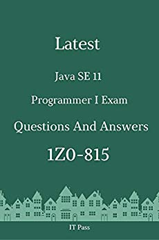 Latest Java SE 11 Programmer I Exam 1Z0-815 Questions and Answers Guide for Real Exam  Pass, IT Kindle Store