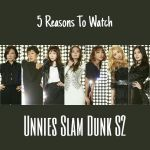 "5 Reasons To Watch ""Unnies Slam Dunk Season 2"""