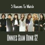 "5 Reasons To Watch ""Unnies Slam Dunk Season 2"""