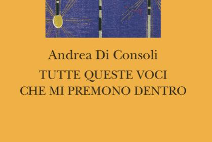 Tutte queste voci che mi premono dentro – Andrea Di Consoli