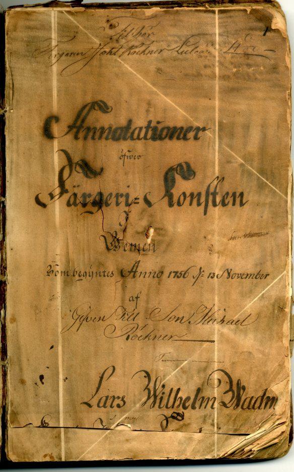 Annotationer över färgerikonsten, 1756:  Michael Röckners recept- och färgprovsbok, vackert textad men märkt av tidens tand. Tydligt är att den, liksom färgeriet, gått i arv till sonen Johan Röckner (1775-1844) och generationerna efter honom. © Norrbottens museum