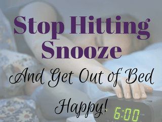 How to Stop Hitting Snooze and Get out of Bed Happy!