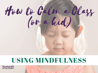 How to Calm a Class (or a Child) Using Mindfulness