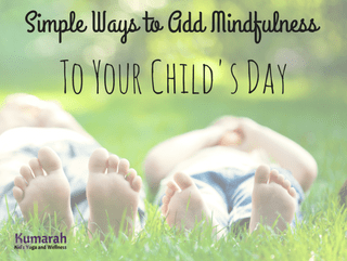 Effective and Simple Ways to Add Mindfulness to your Kids' Day