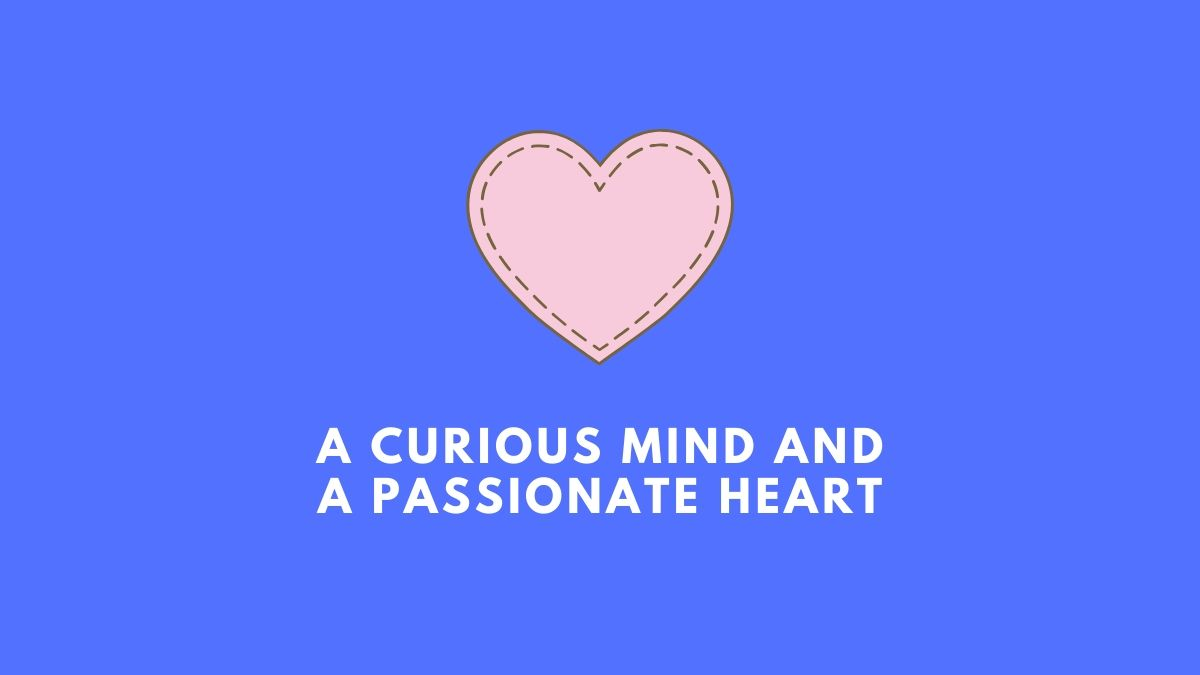 A Curious Mind and A Passionate Heart