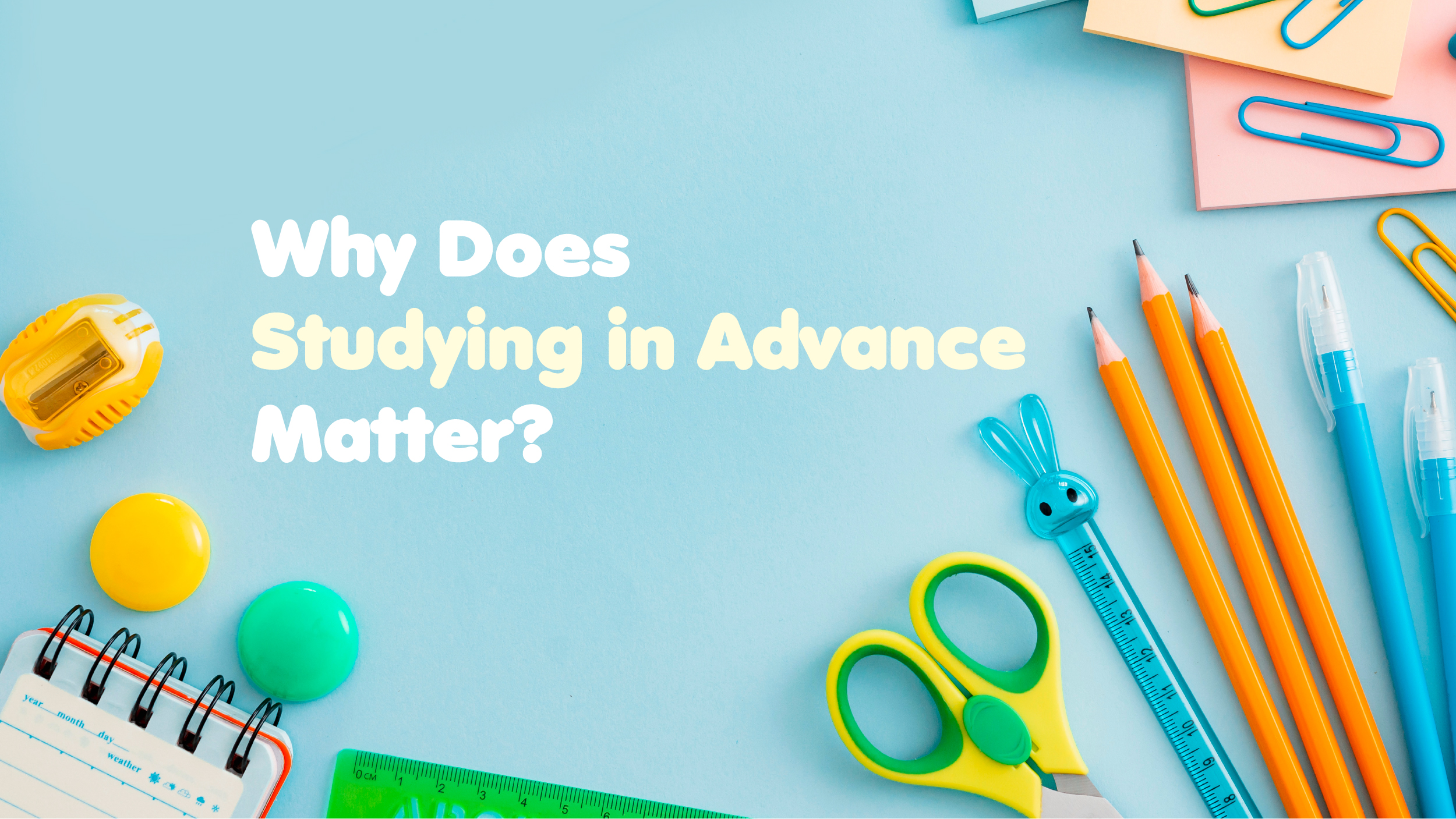 Why Does Studying in Advance Matter-01