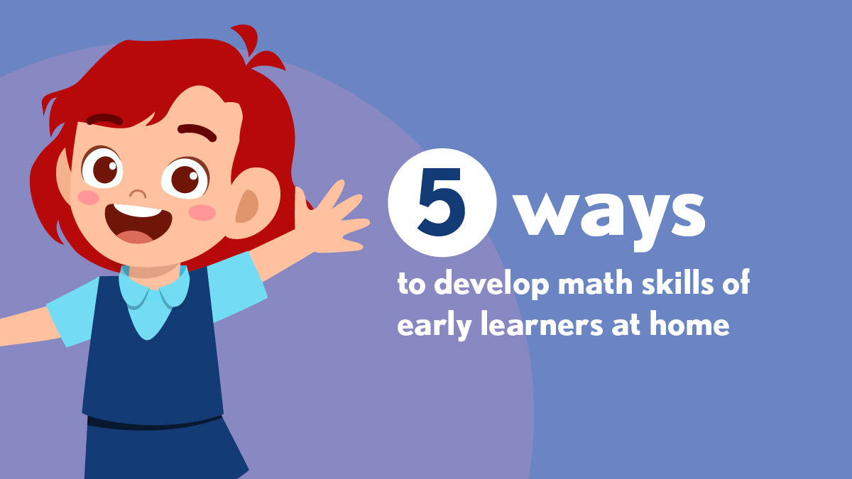 5 ways to develop math skills of early learners at home