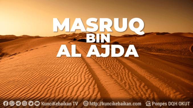 MASRUQ BIN AL AJDA