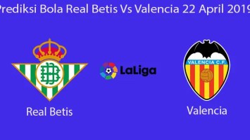 Prediksi Bola Real Betis Vs Valencia 22 April 2019
