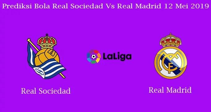 Prediksi Bola Real Sociedad Vs Real Madrid 12 Mei 2019