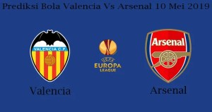 Prediksi Bola Valencia Vs Arsenal 10 Mei 2019