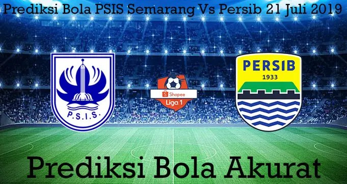 Prediksi Bola PSIS Semarang Vs Persib 21 Juli 2019