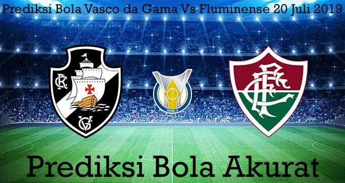 Prediksi Bola Vasco da Gama Vs Fluminense 20 Juli 2019