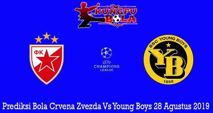 Prediksi Bola Crvena Zvezda Vs Young Boys 28 Agustus 2019