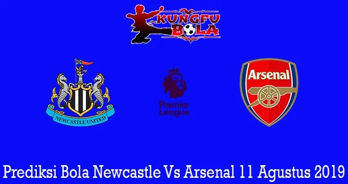 Prediksi Bola Newcastle Vs Arsenal 11 Agustus 2019
