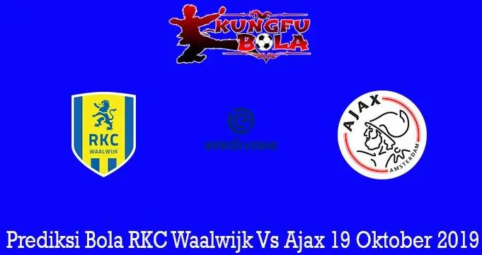 Prediksi Bola RKC Waalwijk Vs Ajax 19 Oktober 2019