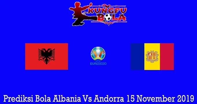 Prediksi Bola Albania Vs Andorra 15 November 2019