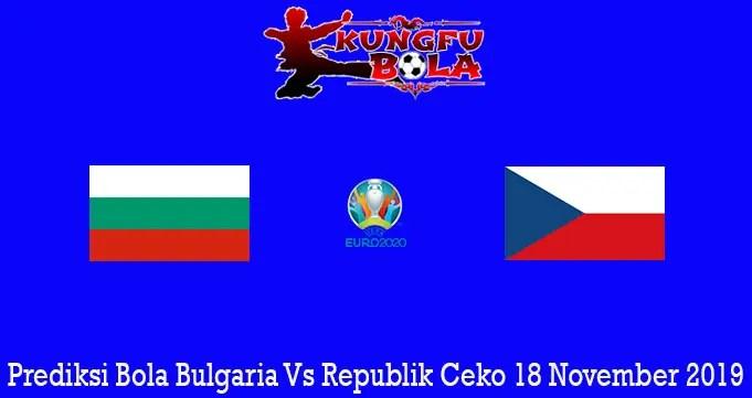 Prediksi Bola Bulgaria Vs Republik Ceko 18 November 2019