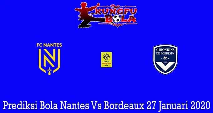 Prediksi Bola Nantes Vs Bordeaux 27 Januari 2020