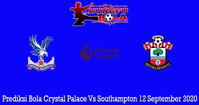 Prediksi Bola Crystal Palace Vs Southampton 12 September 2020