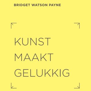 Kunst Maakt Gelukkig - Bridget Watson Payne