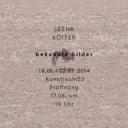 BEKANNTE BILDER // Leena Kötter // 17.06-02.07.2014