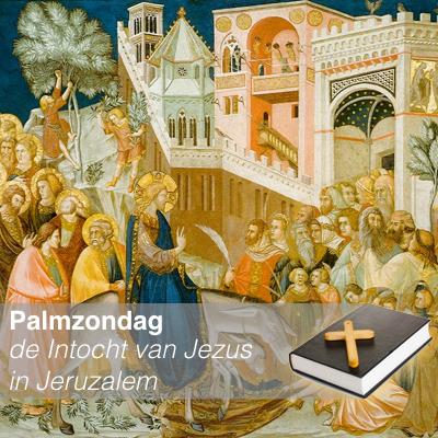 Palmzondag - de Intocht van Jezus in Jeruzalem