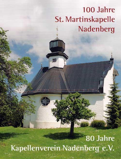 100 Jahre St. Martinskapelle Nadenberg. 80 Jahre Kapellenverein Nadenberg e. V.
