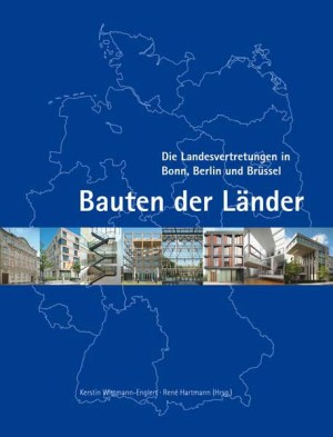 Bauten der Länder – Die Landesvertretungen in Bonn, Berlin und Brüssel