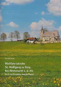 Wallfahrtskirche St. Wolfgang zu Berg bei Altenmarkt a.d. Alz. Hort des Glaubens und der Kunst