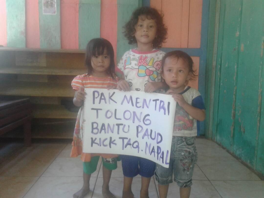 """""""Pak Menteri, Tolong Bantu PAUD Kick Taq Napal"""""""