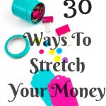 30 Ways To Stretch Your Money