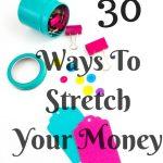 30 Ways To Stretch Your Money