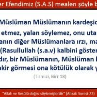 Müslüman müslümanın kardeşidir, ona ihanet etmez,, yalan söylemez, onu utandırmaz, müslümanın diğer müslümanlara ırzı, malı, kanı haramdır